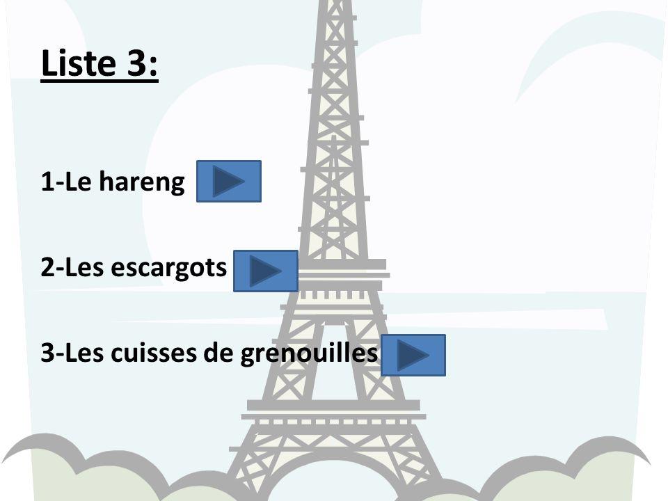 Liste 3: 1-Le hareng 2-Les escargots 3-Les cuisses de grenouilles