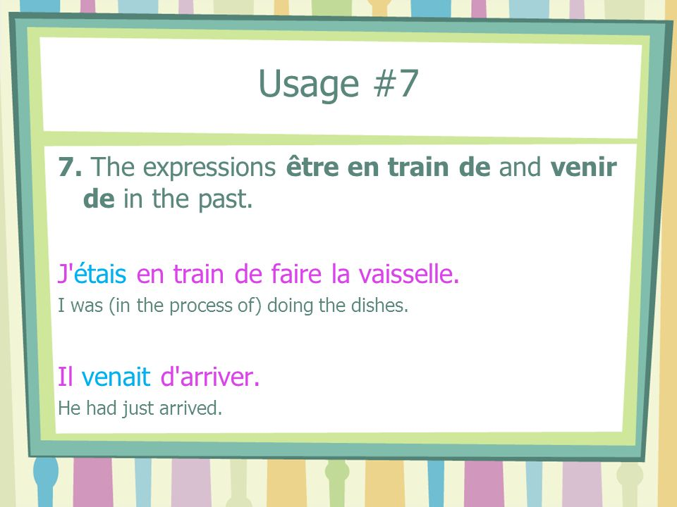 Usage #7 7. The expressions être en train de and venir de in the past.