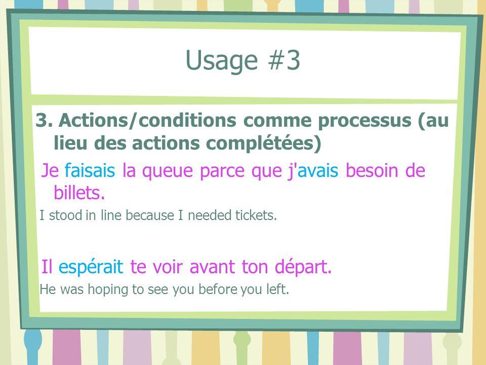 Usage #3 3. Actions/conditions comme processus (au lieu des actions complétées) Je faisais la queue parce que j avais besoin de billets.