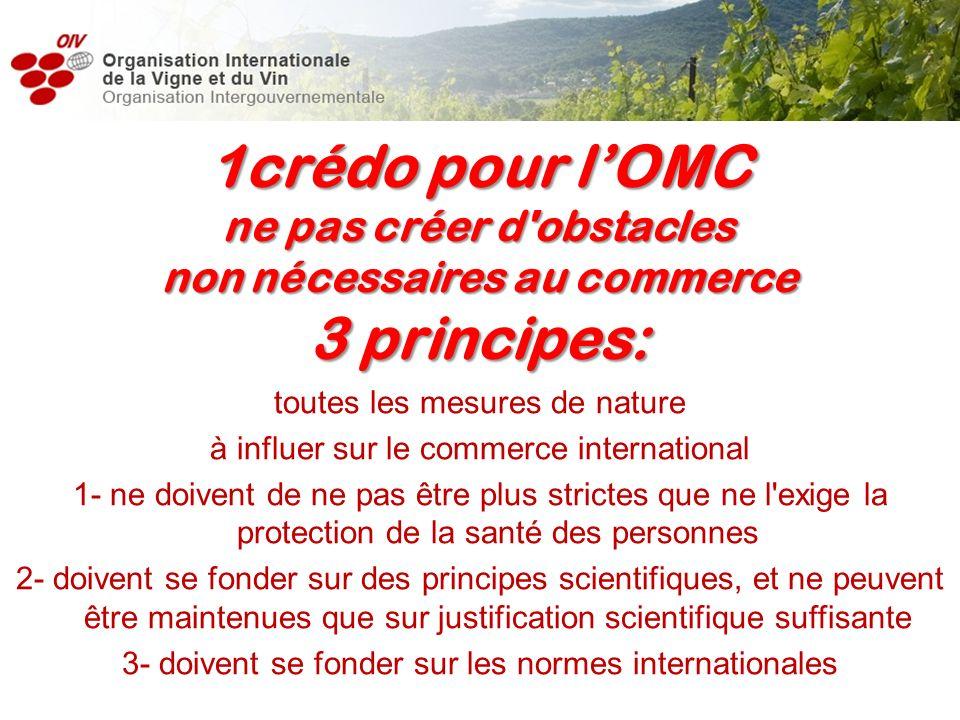 1crédo pour l'OMC ne pas créer d obstacles non nécessaires au commerce 3 principes: