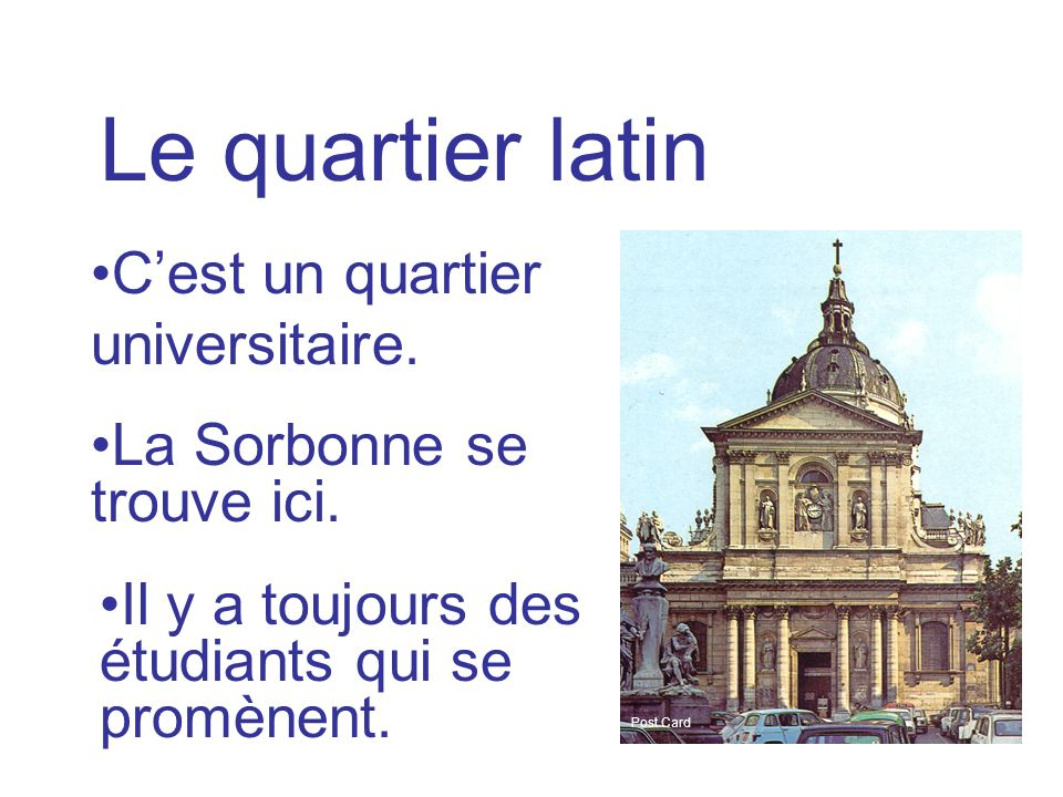 Le quartier latin C'est un quartier universitaire.