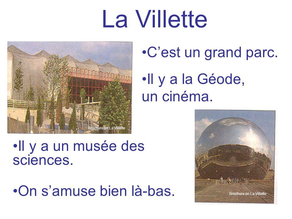La Villette C'est un grand parc. Il y a la Géode, un cinéma.