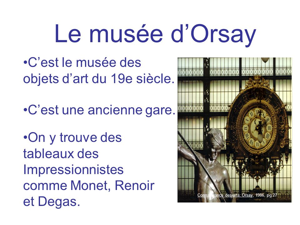 Le musée d'Orsay C'est le musée des objets d'art du 19e siècle.