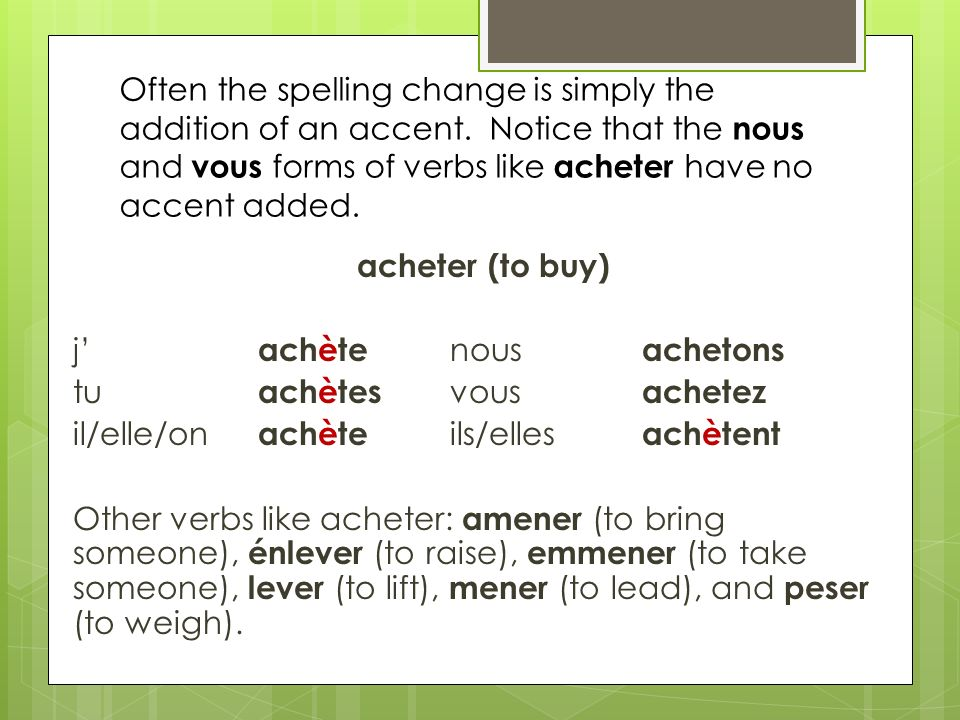 Often the spelling change is simply the addition of an accent