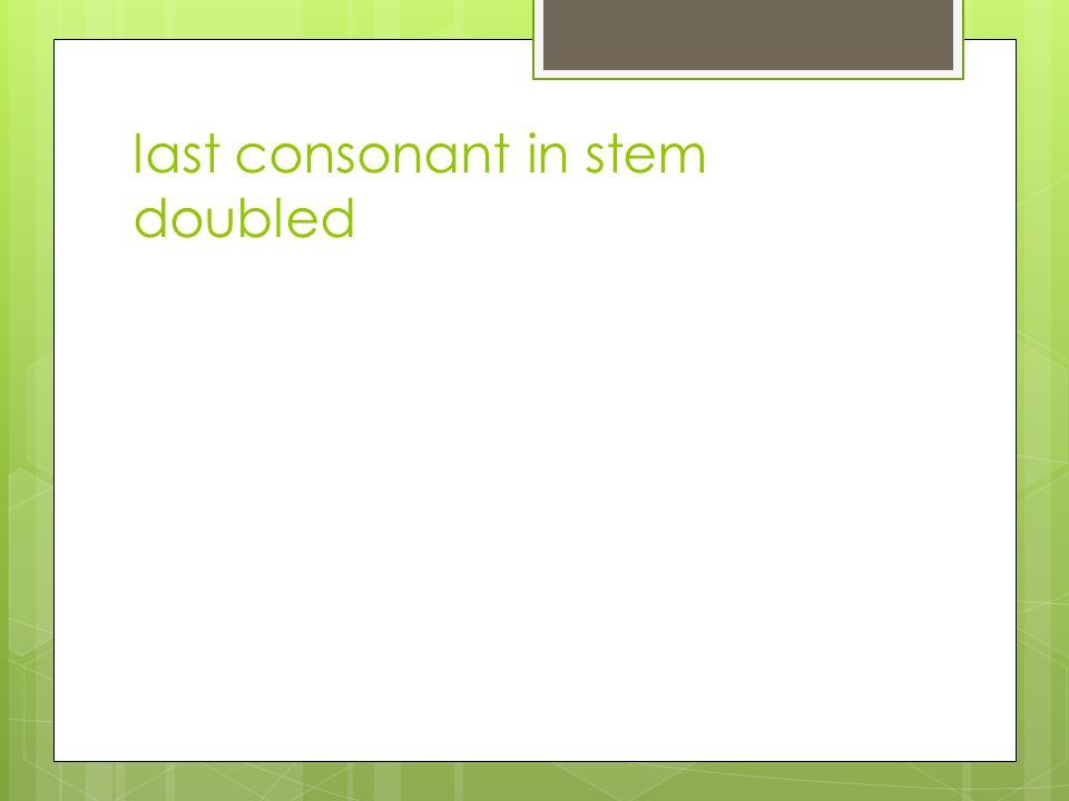 last consonant in stem doubled