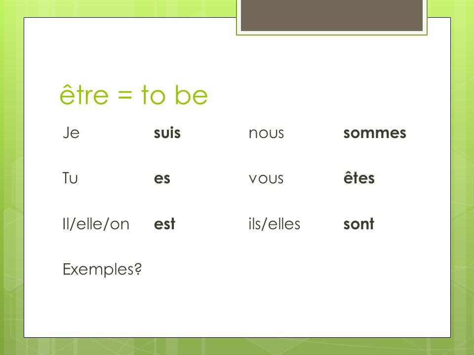 être = to be Je suis nous sommes Tu es vous êtes Il/elle/on est ils/elles sont Exemples