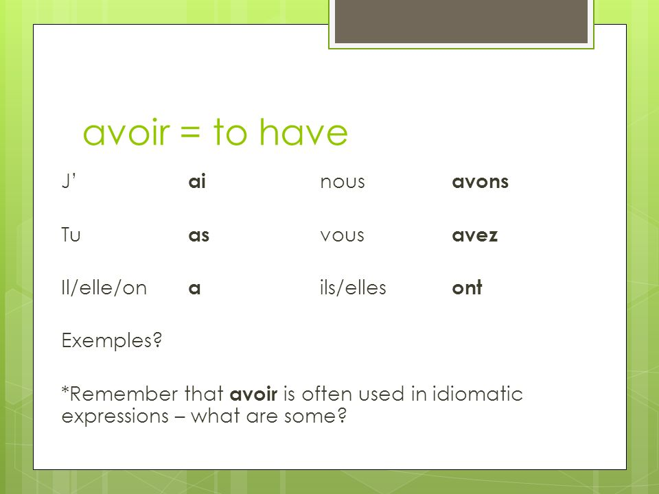 avoir = to have