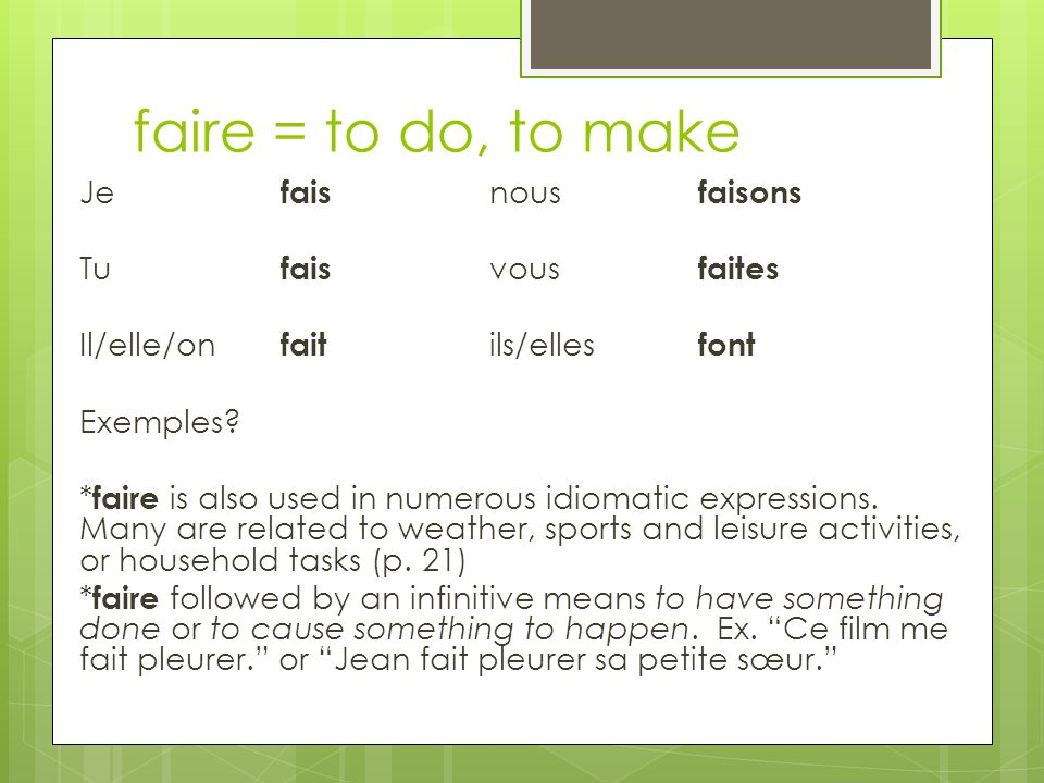 faire = to do, to make