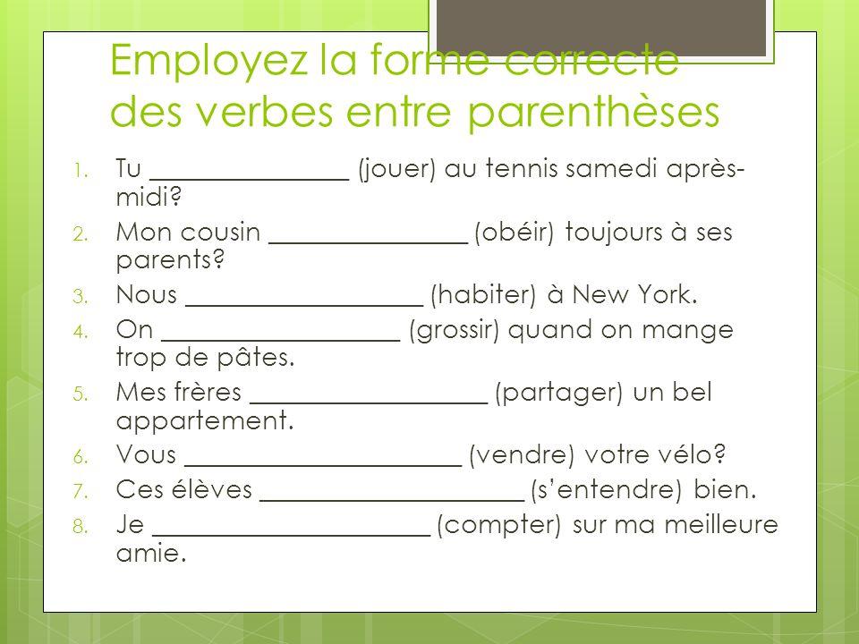 Employez la forme correcte des verbes entre parenthèses