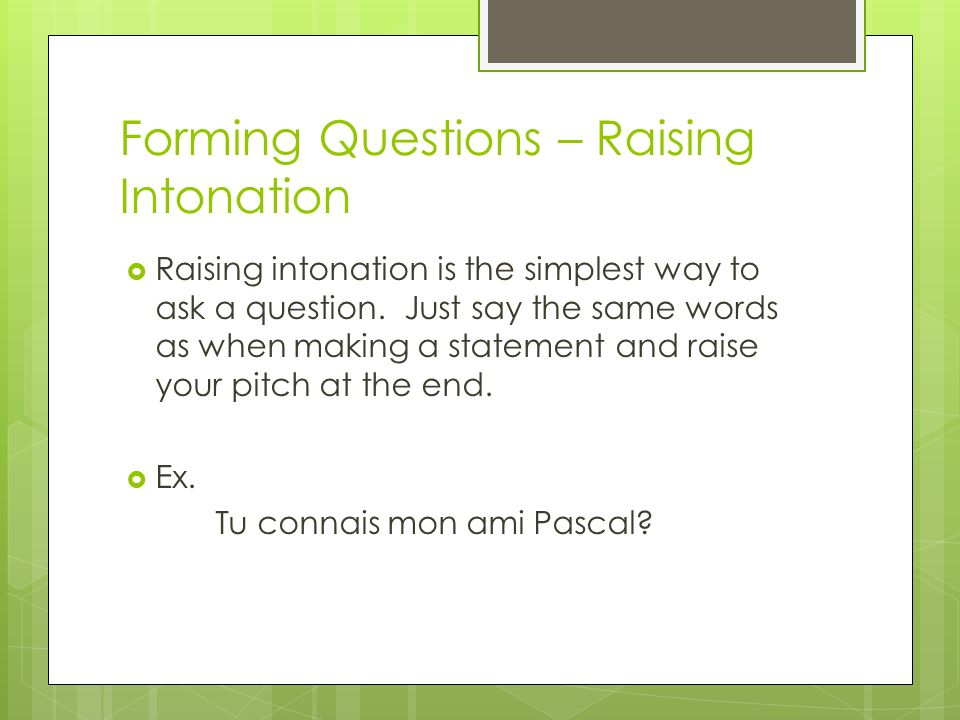 Forming Questions – Raising Intonation