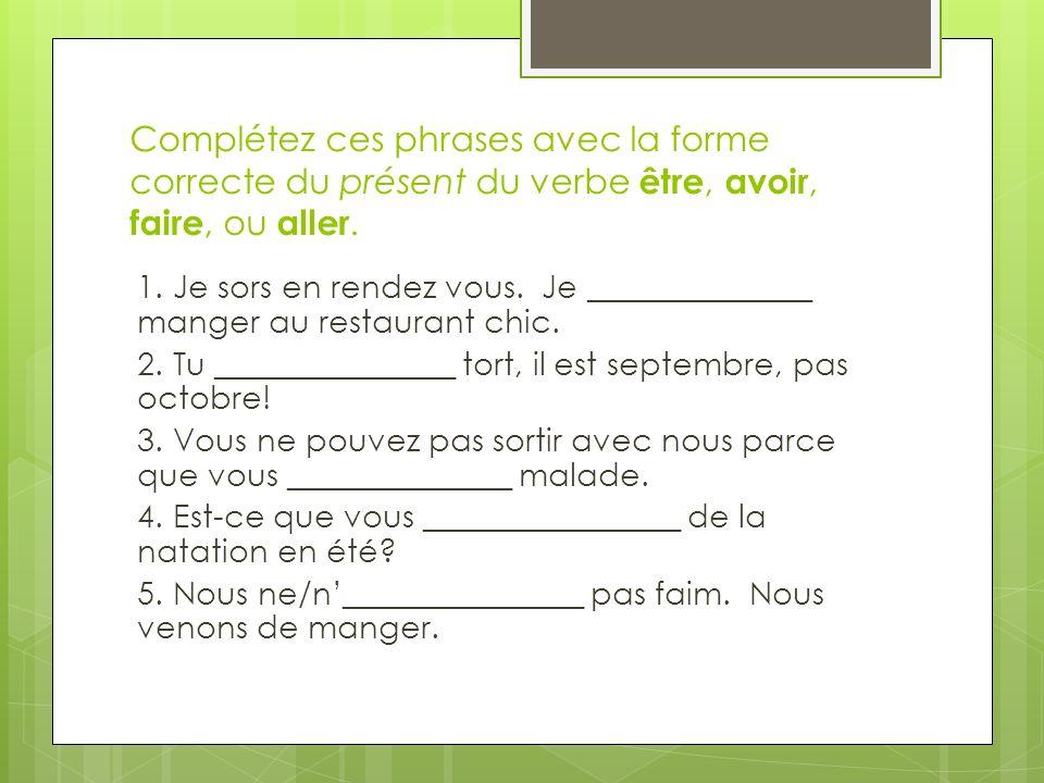 Complétez ces phrases avec la forme correcte du présent du verbe être, avoir, faire, ou aller.