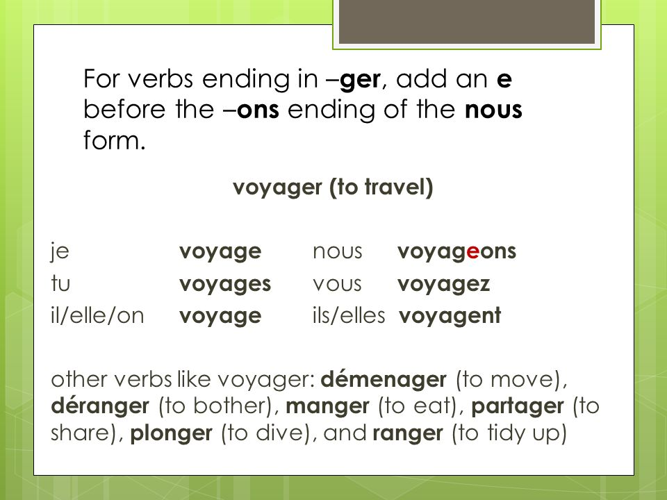 For verbs ending in –ger, add an e before the –ons ending of the nous form.
