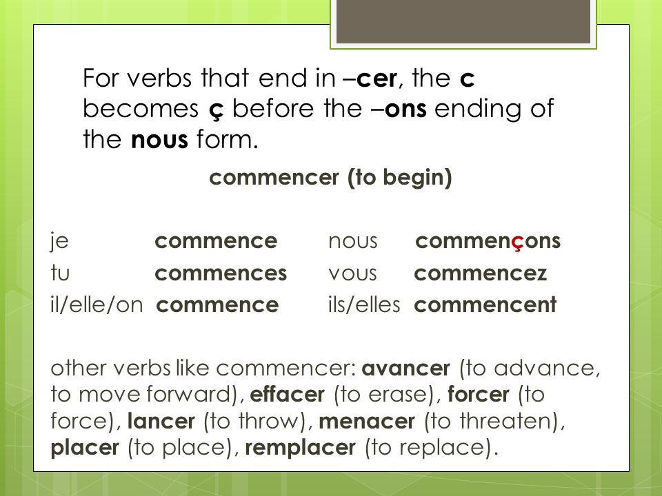 For verbs that end in –cer, the c becomes ç before the –ons ending of the nous form.