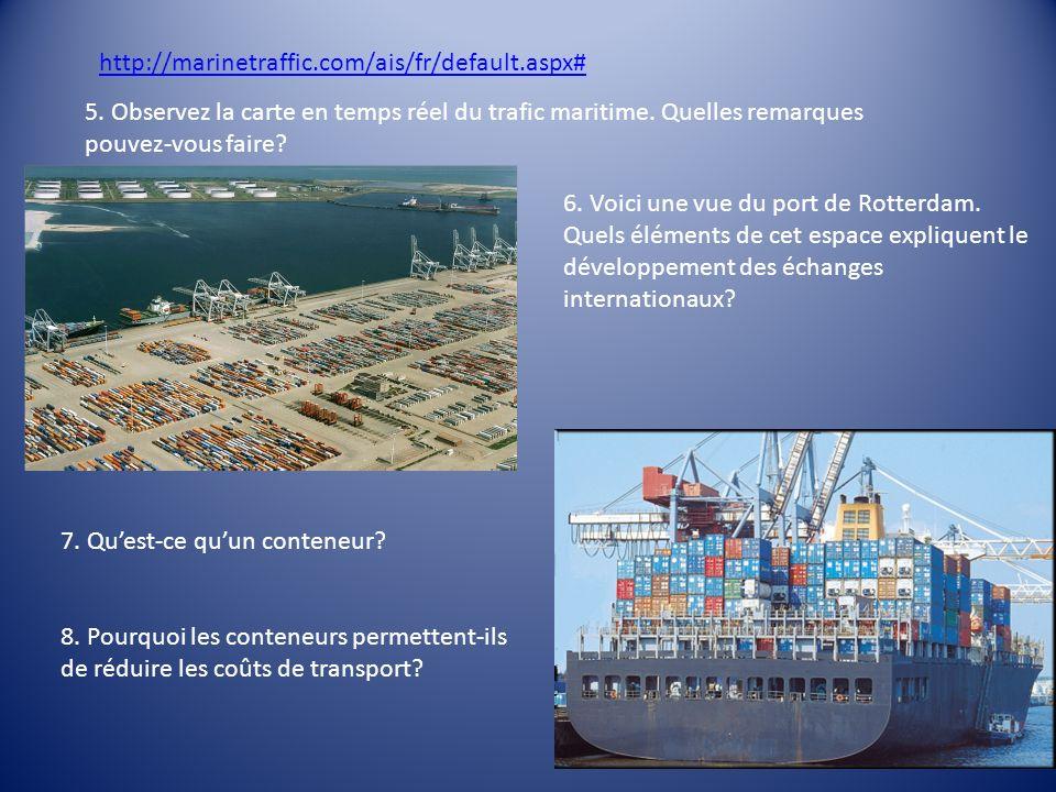 http://marinetraffic.com/ais/fr/default.aspx# 5. Observez la carte en temps réel du trafic maritime. Quelles remarques pouvez-vous faire