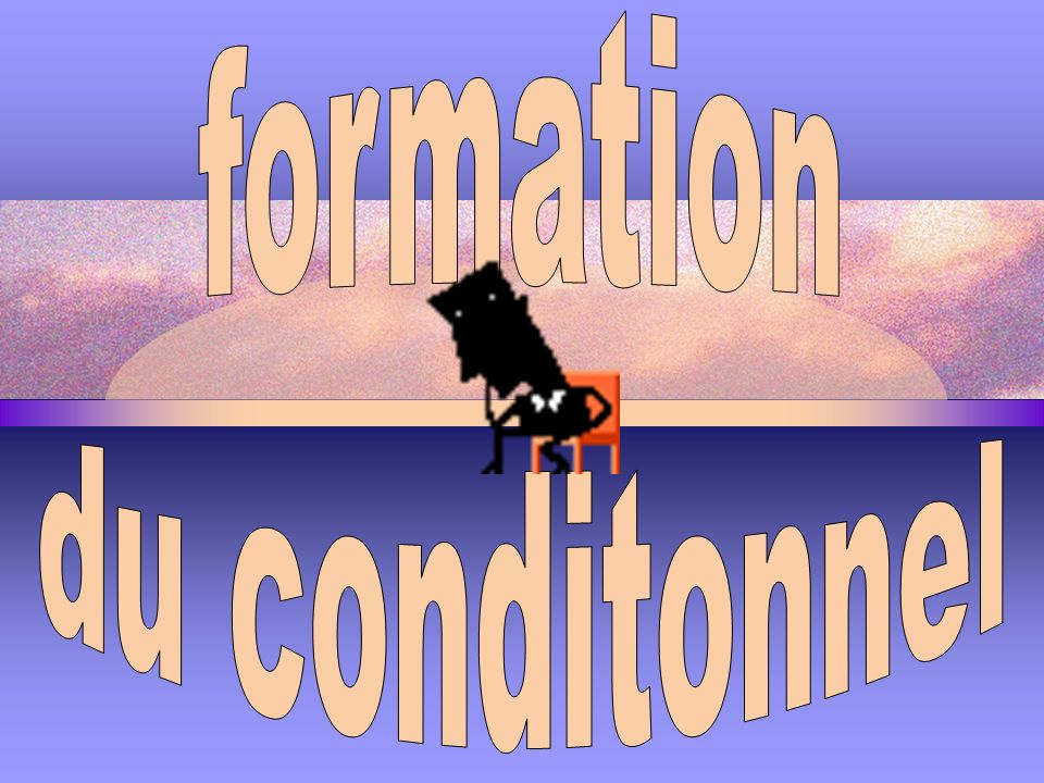 formation du conditonnel