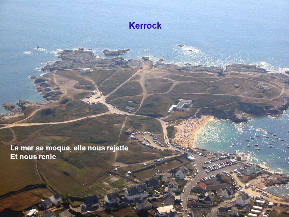 Kerrock La mer se moque, elle nous rejette Et nous renie
