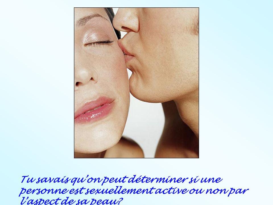 Tu savais qu'on peut déterminer si une personne est sexuellement active ou non par l'aspect de sa peau