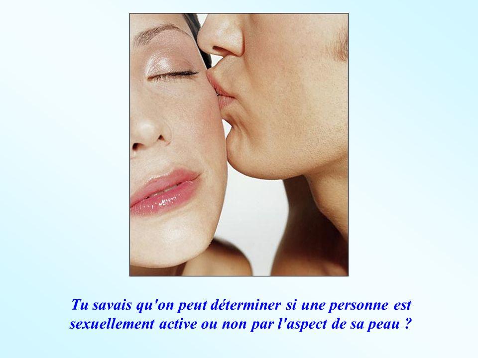 Tu savais qu on peut déterminer si une personne est sexuellement active ou non par l aspect de sa peau
