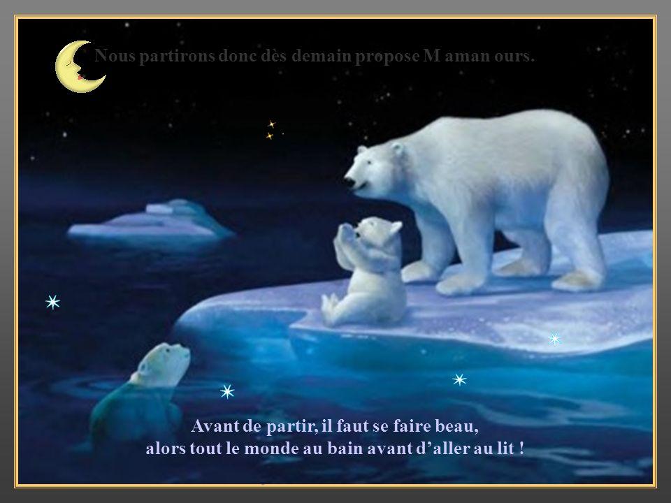 Nous partirons donc dès demain propose M aman ours.