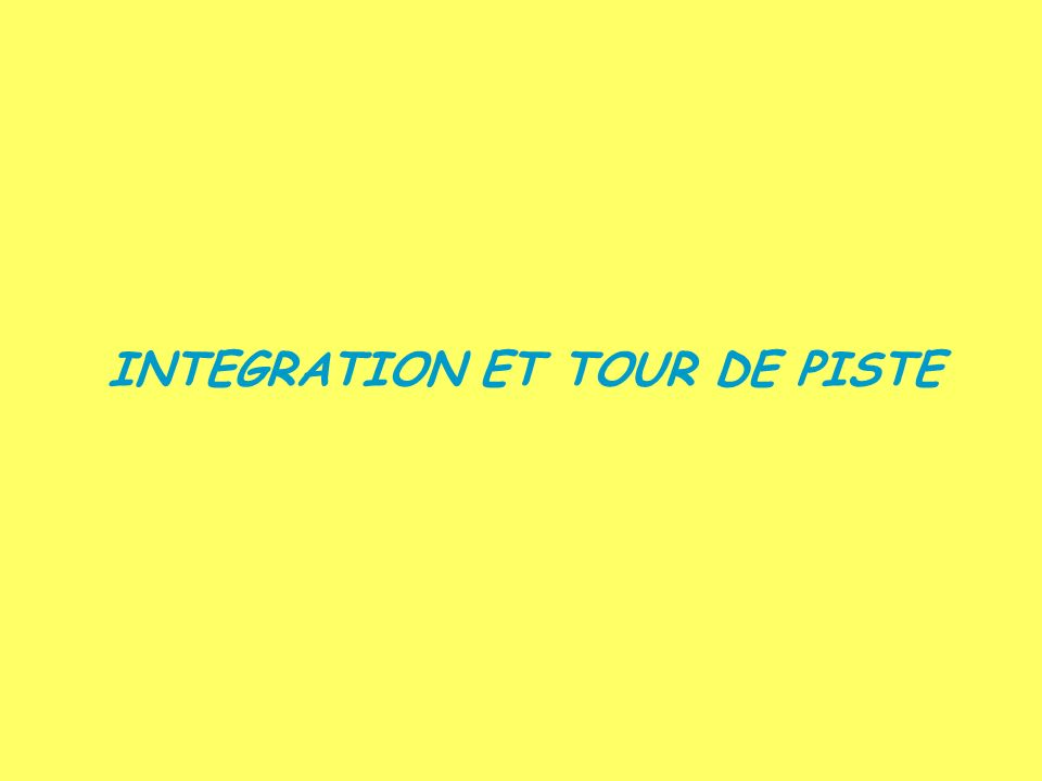 INTEGRATION ET TOUR DE PISTE