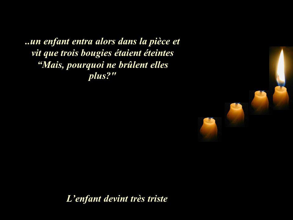 ..un enfant entra alors dans la pièce et vit que trois bougies étaient éteintes Mais, pourquoi ne brûlent elles plus