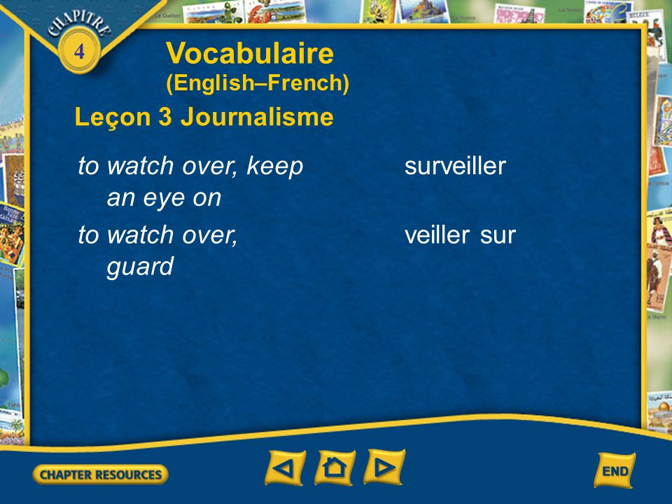 Vocabulaire Leçon 3 Journalisme to watch over, keep an eye on