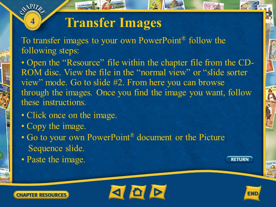 Transfer Images To transfer images to your own PowerPoint® follow the following steps: