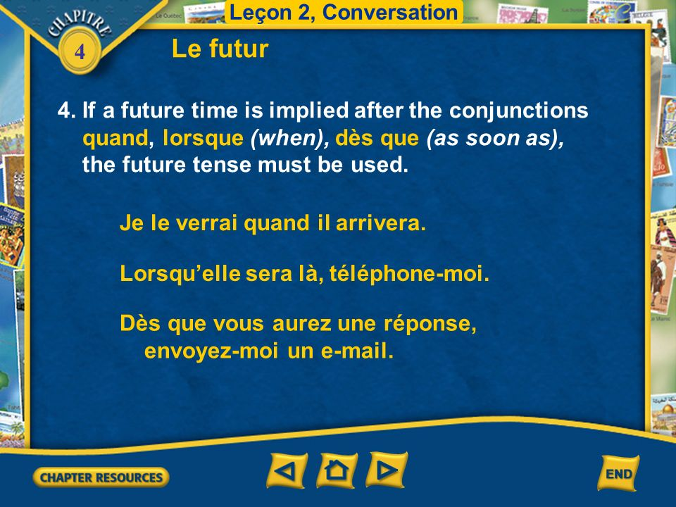Le futur 4. If a future time is implied after the conjunctions