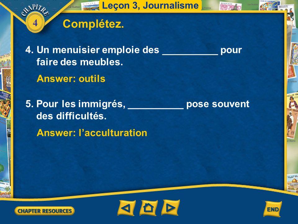 Leçon 3, Journalisme Complétez. 4. Un menuisier emploie des __________ pour faire des meubles. Answer: outils.