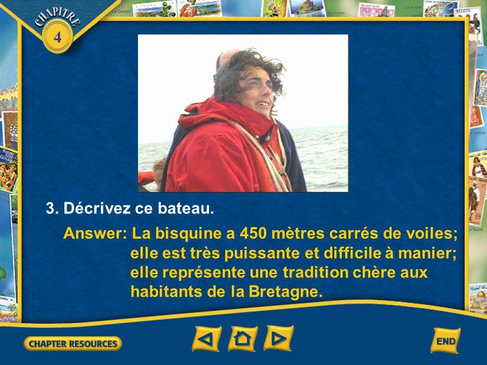 3. Décrivez ce bateau. Answer: La bisquine a 450 mètres carrés de voiles; elle est très puissante et difficile à manier;