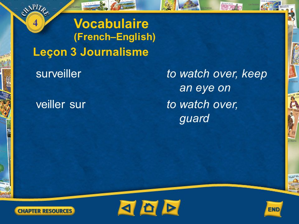Vocabulaire Leçon 3 Journalisme surveiller to watch over, keep