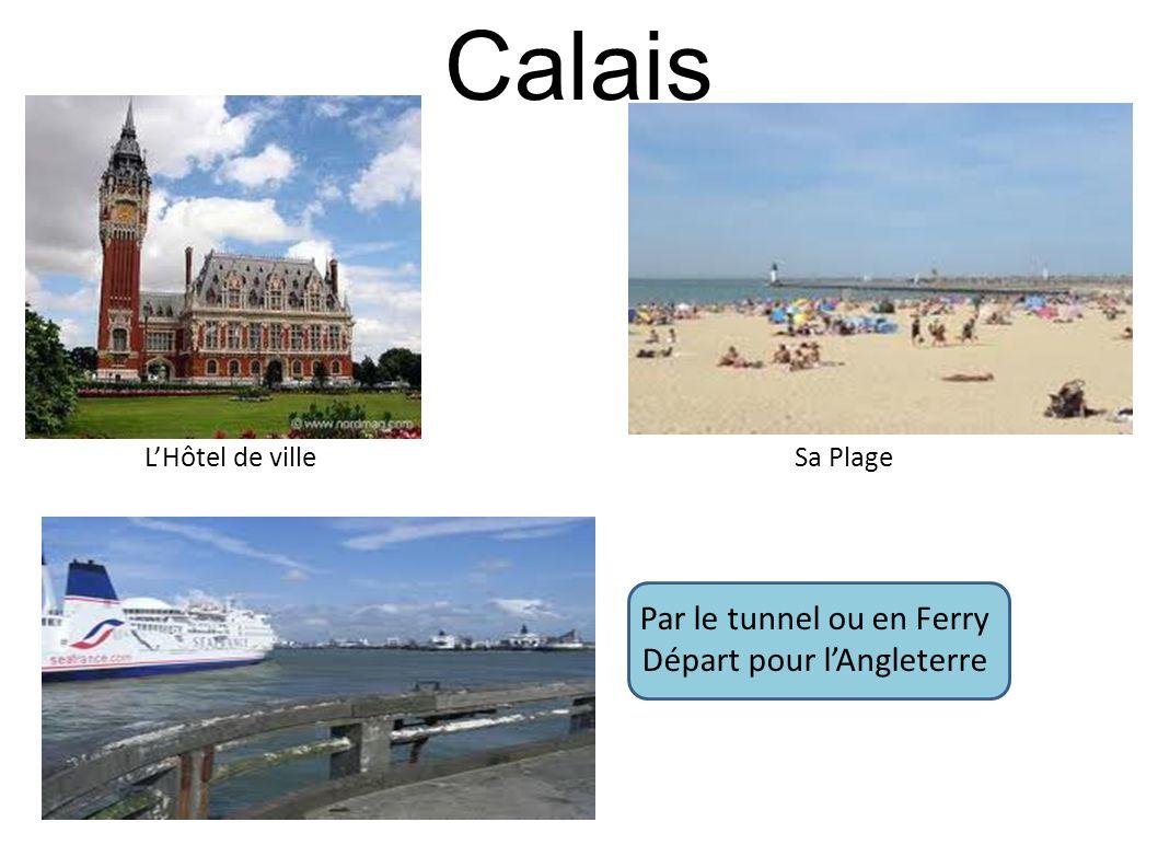 Calais Par le tunnel ou en Ferry Départ pour l'Angleterre