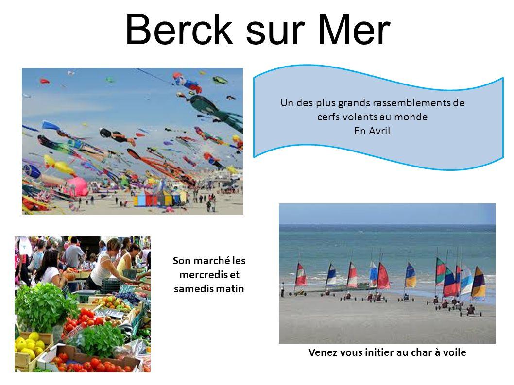 Berck sur Mer Un des plus grands rassemblements de cerfs volants au monde. En Avril. Son marché les mercredis et samedis matin.