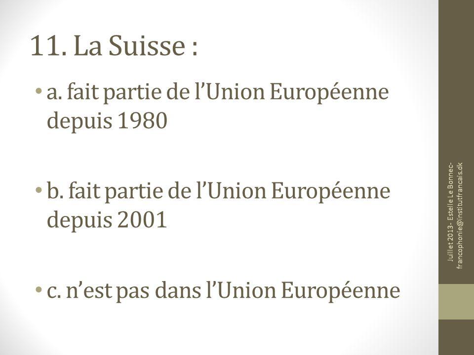 11. La Suisse : a. fait partie de l'Union Européenne depuis 1980