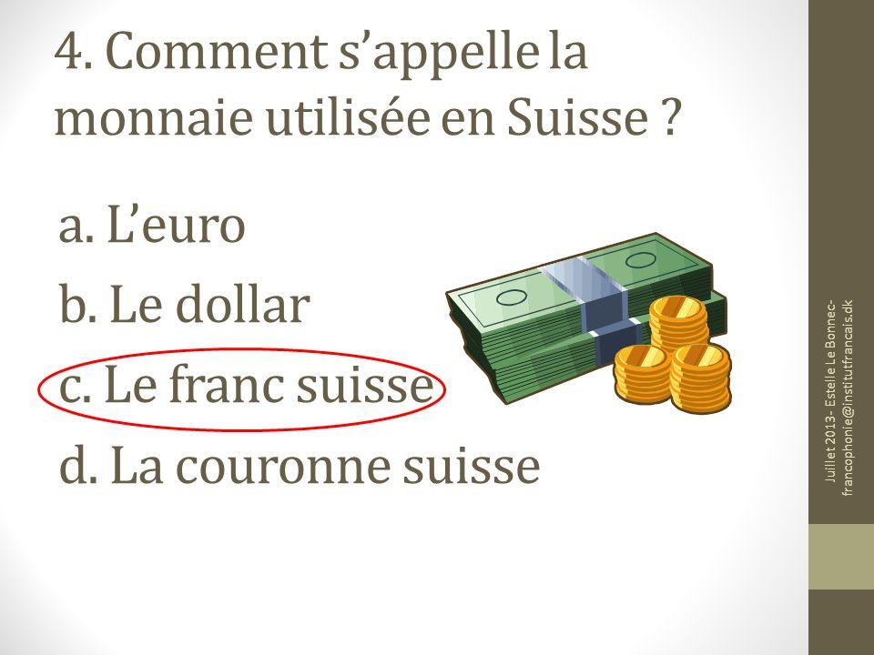 4. Comment s'appelle la monnaie utilisée en Suisse