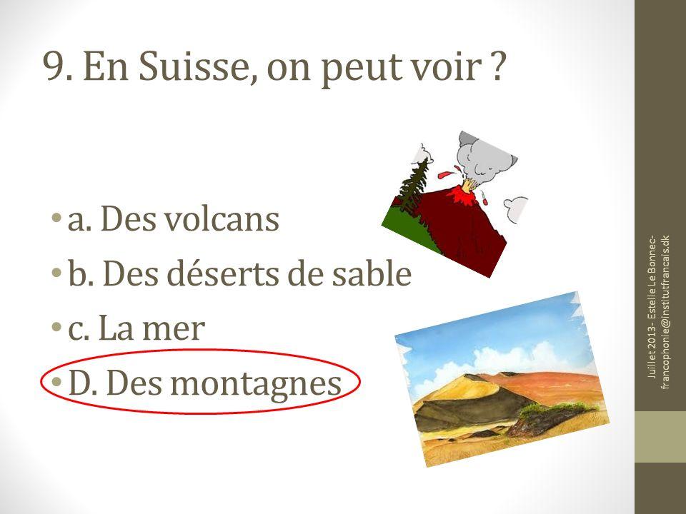 9. En Suisse, on peut voir a. Des volcans b. Des déserts de sable
