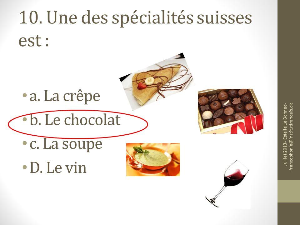 10. Une des spécialités suisses est :