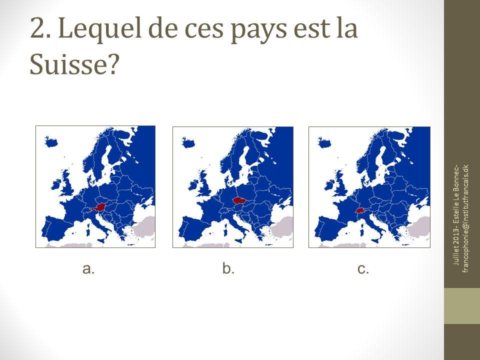 2. Lequel de ces pays est la Suisse