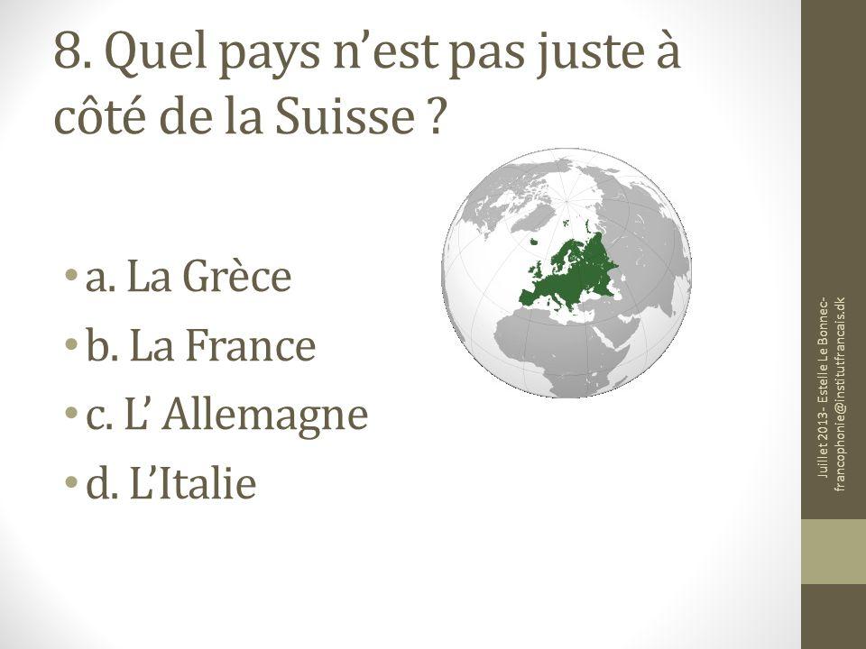 8. Quel pays n'est pas juste à côté de la Suisse