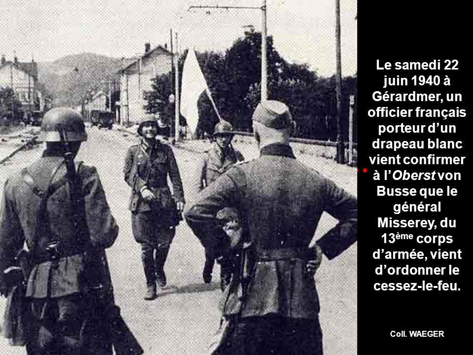 Le samedi 22 juin 1940 à Gérardmer, un officier français porteur d'un drapeau blanc vient confirmer à l'Oberst von Busse que le général Misserey, du 13ème corps d'armée, vient d'ordonner le cessez-le-feu.