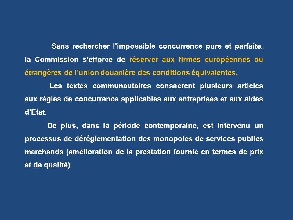 Sans rechercher l impossible concurrence pure et parfaite, la Commission s efforce de réserver aux firmes européennes ou étrangères de l union douanière des conditions équivalentes.