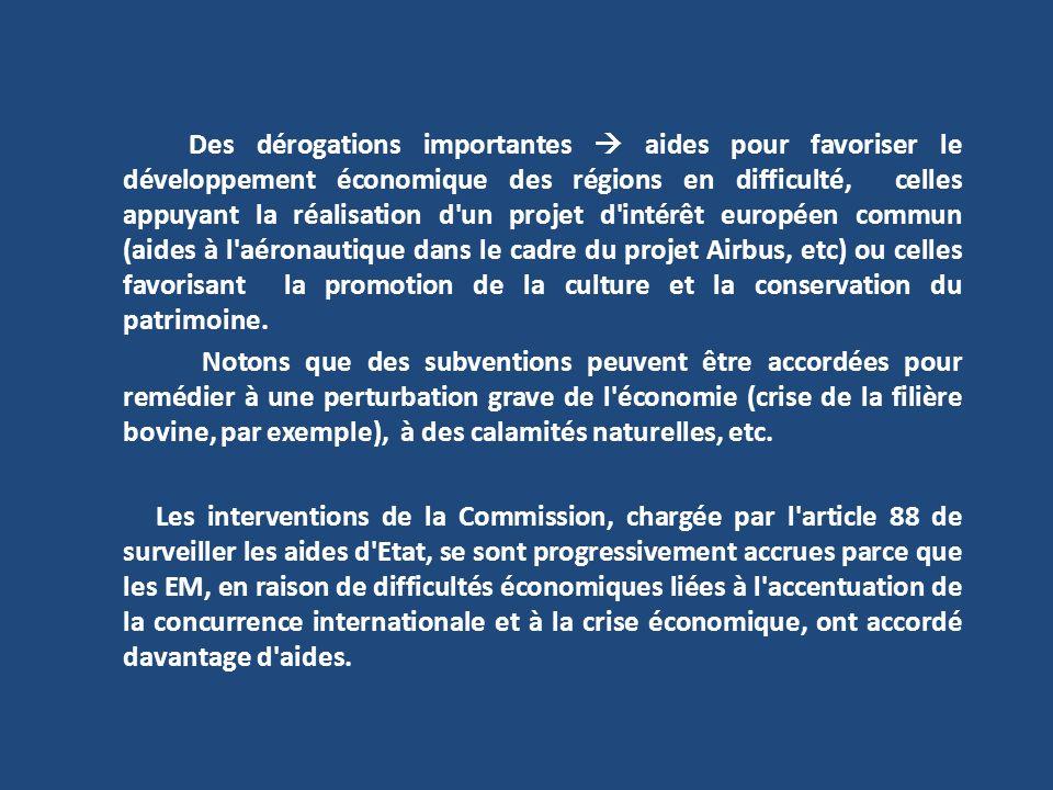 Des dérogations importantes  aides pour favoriser le développement économique des régions en difficulté, celles appuyant la réalisation d un projet d intérêt européen commun (aides à l aéronautique dans le cadre du projet Airbus, etc) ou celles favorisant la promotion de la culture et la conservation du patrimoine.