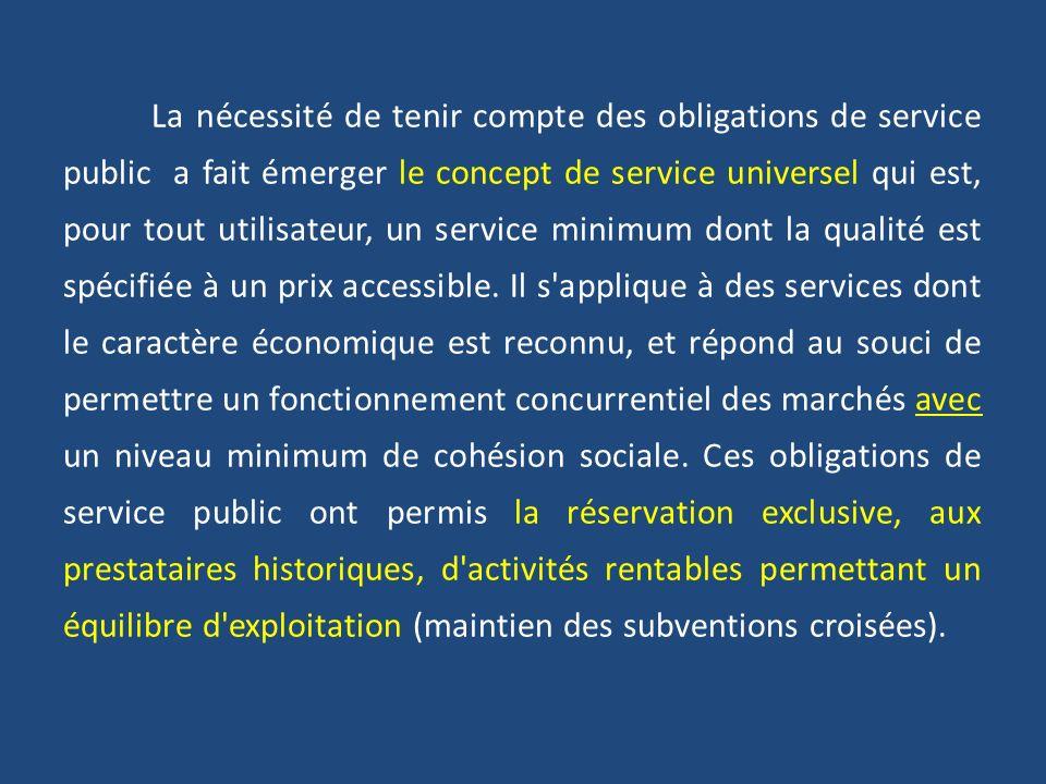 La nécessité de tenir compte des obligations de service public a fait émerger le concept de service universel qui est, pour tout utilisateur, un service minimum dont la qualité est spécifiée à un prix accessible.