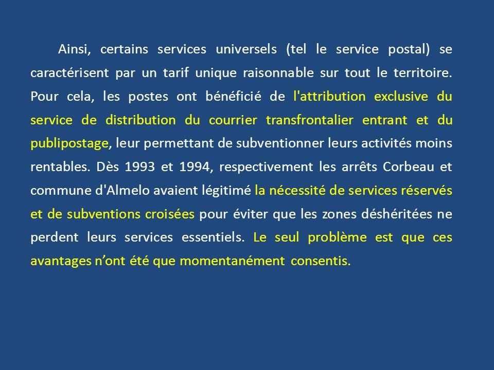 Ainsi, certains services universels (tel le service postal) se caractérisent par un tarif unique raisonnable sur tout le territoire.