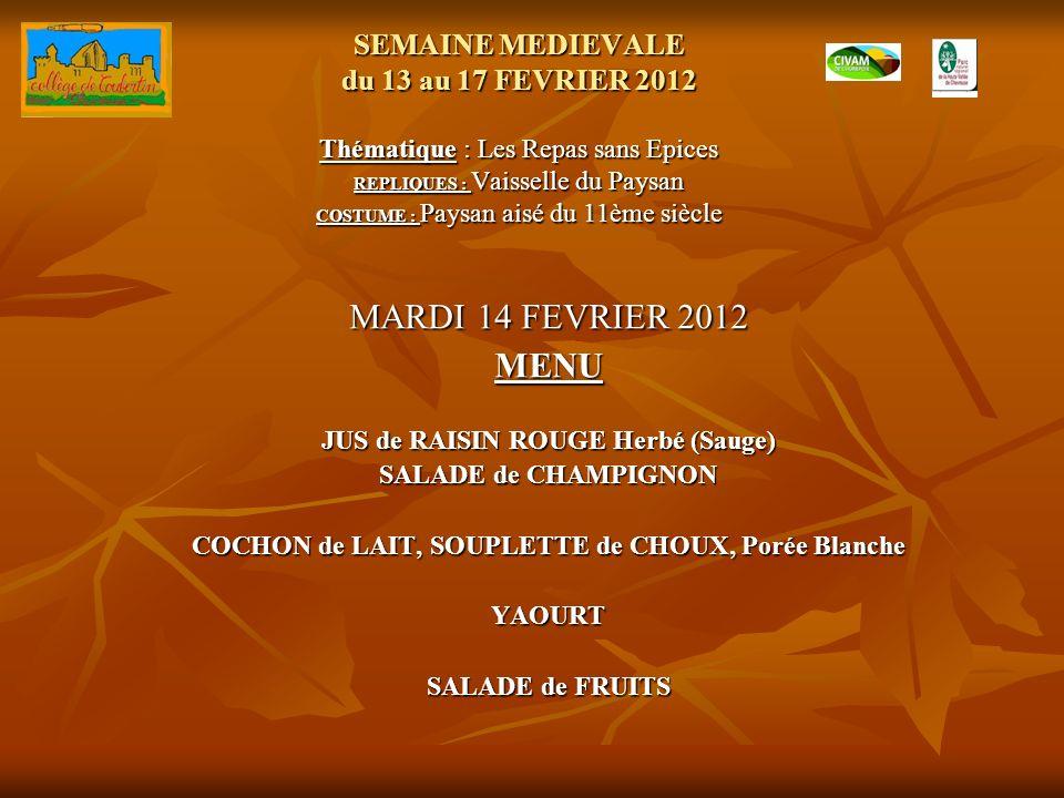 SEMAINE MEDIEVALE du 13 au 17 FEVRIER 2012 Thématique : Les Repas sans Epices REPLIQUES : Vaisselle du Paysan COSTUME : Paysan aisé du 11ème siècle