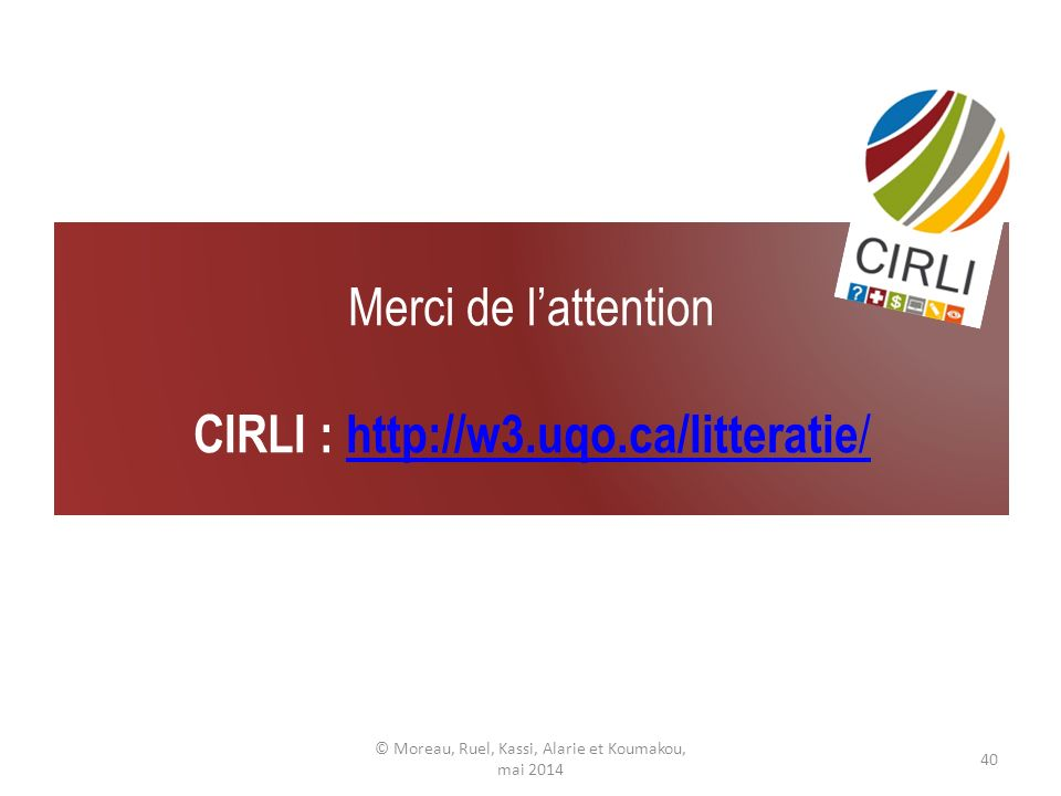 Merci de l'attention CIRLI : http://w3.uqo.ca/litteratie/