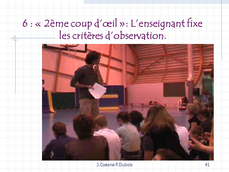 6 : « 2ème coup d'œil »: L'enseignant fixe les critères d'observation.