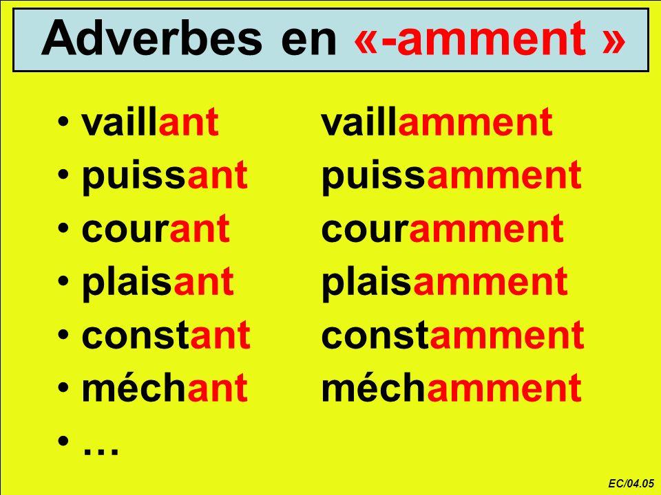 Adverbes en «-amment » vaillant vaillamment puissant puissamment