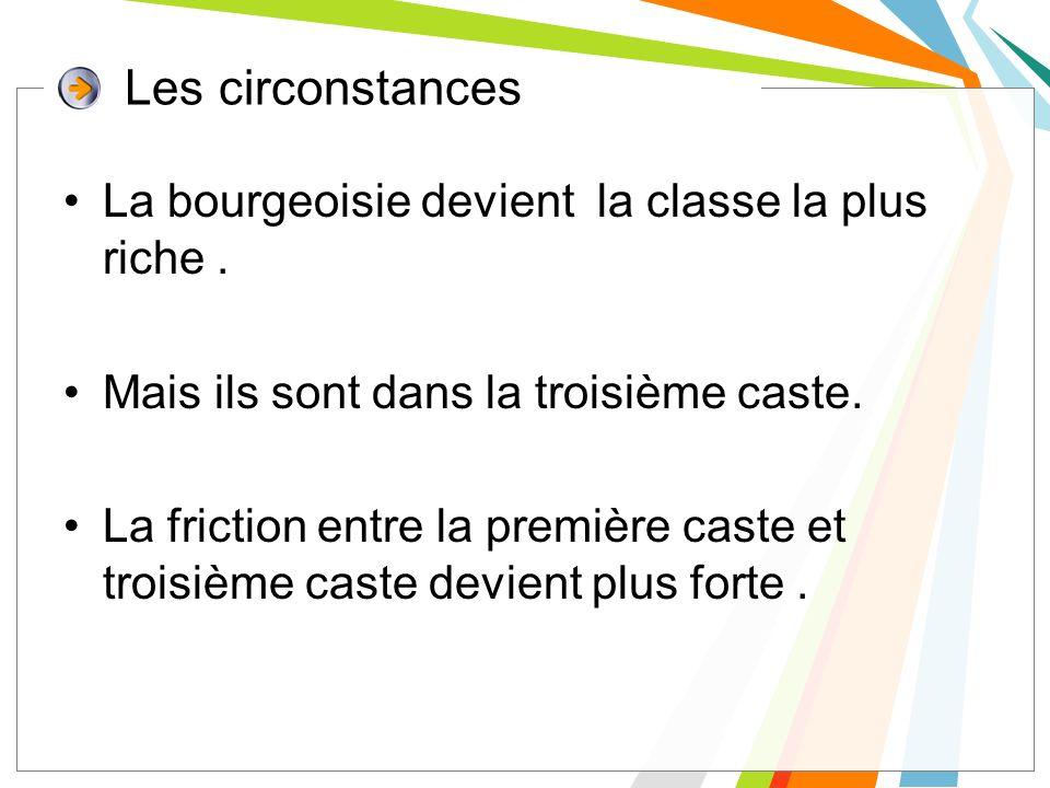 Les circonstances La bourgeoisie devient la classe la plus riche .