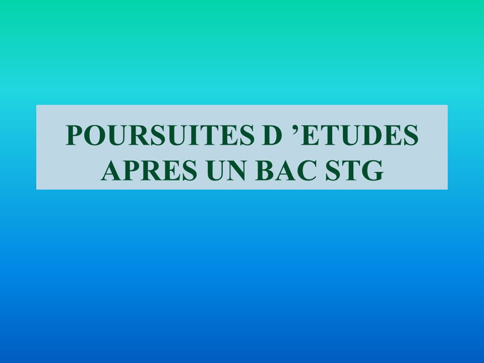 POURSUITES D 'ETUDES APRES UN BAC STG